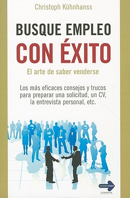 Ediciones Robinbook Busque Empleo Con Exito: El Arte de Saber Venderse = Successfully Seek Employment by Kuhnhanss, Christoph/ Silva, Eva Nieto [Pap at Sears.com